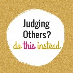 Judging Others | We Can All Do It, But We Can Also Do THIS…