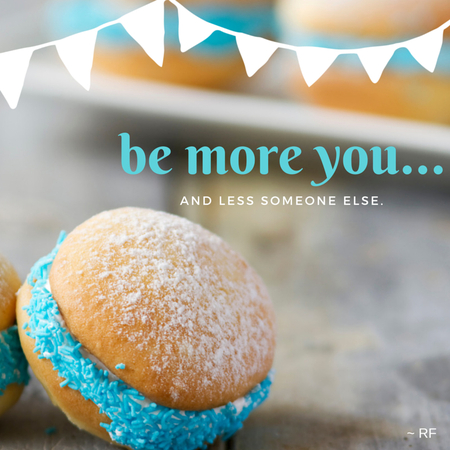 Be More You And Less Someone Else