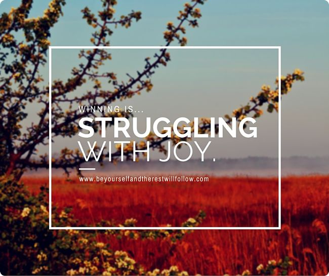 Redefining Winning: Winning is Struggling with Joy